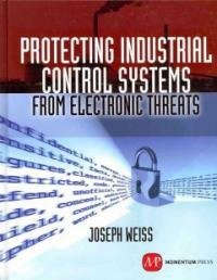 Protecting industrial control systems from electronic threats 1st ed