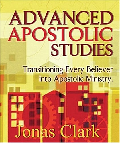 Advanced Apostolic Studies: Transitioning Every Believer Into Apostolic Ministry (Paperback)