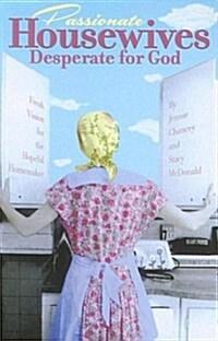 [중고] Passionate Housewives Desperate for God: Fresh Vision for the Hopeful Homemaker (Paperback)