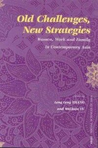 Old challenges, new strategies : women, work, and family in contemporary Asia