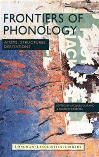 Frontiers of phonology : atoms, structures, derivations