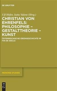Christian von Ehrenfels : Philosophie - Gestalttheorie - Kunst : Österreichische Ideengeschichte im Fin de Siècle