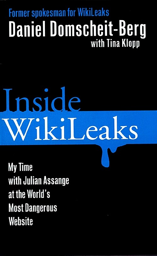 Inside Wikileaks : My Time with Julian Assange at the Worlds Most Dangerous Website (Paperback)