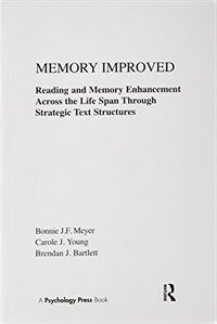 Memory improved : reading and memory enhancement across the life span through strategic text structures