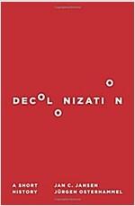 Decolonization: A Short History (Hardcover)