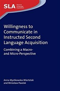 Willingness to communicate in instructed second language acquisition : combining a macro- and micro-perspective
