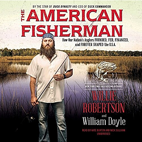 The American Fisherman: How Our Nations Anglers Founded, Fed, Financed, and Forever Shaped the U.S.A. (MP3 CD)