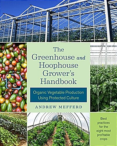 The Greenhouse and Hoophouse Growers Handbook: Organic Vegetable Production Using Protected Culture (Paperback)
