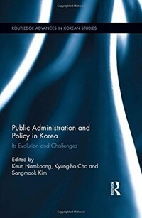 Public administration and policy in Korea : its evolution and challenges