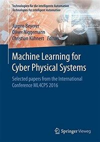 Machine learning for cyber physical systems [electronic resource] : selected papers from the international conference ML4CPS 2016