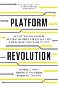 Platform Revolution: How Networked Markets Are Transforming the Economy and How to Make Them Work for You (Paperback)