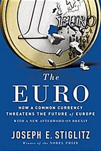 The Euro: How a Common Currency Threatens the Future of Europe (Paperback)