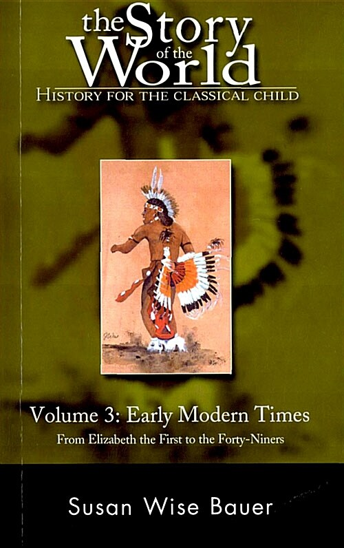 History for the Classical Child: Early Modern Times: Volume 3: From Elizabeth the First to the Forty-Niners Revised Edition (Paperback)