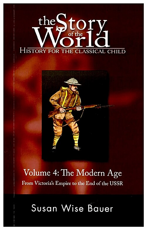 The Story of the World: History for the Classical Child: The Modern Age: From Victorias Empire to the End of the USSR (Paperback)