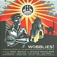 Wobblies : A Graphic History (Paperback)