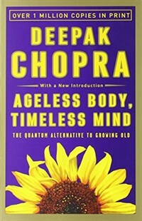 Ageless body, timeless mind : the quantum alternative to growing old 2nd paperback ed
