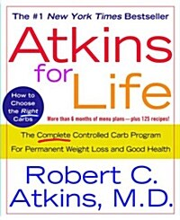Atkins for Life: The Complete Controlled Carb Program for Permanent Weight Loss and Good Health (Paperback)