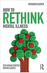How to Rethink Mental Illness : The Human Contexts Behind the Labels (Paperback)