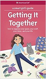 A Smart Girl\'s Guide: Getting It Together: How to Organize Your Space, Your Stuff, Your Time--And Your Life