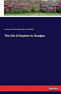 The Life of Stephen A. Douglas (Paperback)