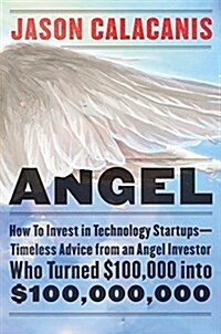 Angel: How to Invest in Technology Startups--Timeless Advice from an Angel Investor Who Turned $100,000 Into $100,000,000 (Hardcover)