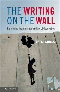 The writing on the wall : rethinking the international law of occupation