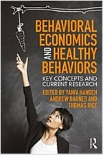 Behavioral Economics and Healthy Behaviors : Key Concepts and Current Research (Paperback)