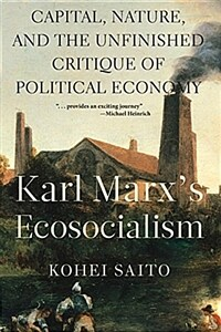 Karl Marx's Ecosocialism: Capital, Nature, and the Unfinished Critique of Political Economy (Paperback)
