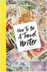How to Be a Travel Writer (Paperback, 4)