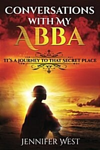 Conversations with My Abba: Its a Journey to That Secret Place (Paperback)