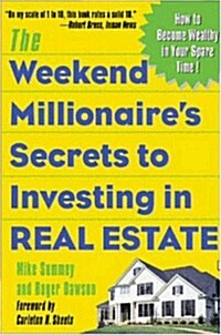 The Weekend Millionaires Secrets to Investing in Real Estate: How to Become Wealthy in Your Spare Time: How to Become Wealthy in Your Spare Time (Paperback)