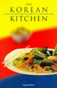 The Korean kitchen : classic recipes from the land of the morning calm
