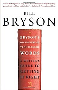Brysons Dictionary of Troublesome Words: A Writers Guide to Getting It Right (Paperback)