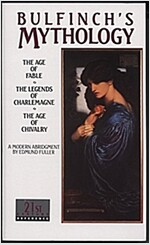 Bulfinch's Mythology: The Age of Fable, the Legends of Charlemagne, the Age of Chivalry (Mass Market Paperback, Revised)