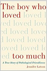 [중고] The Boy Who Loved Too Much: A True Story of Pathological Friendliness (Hardcover)
