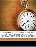 Business Letters, First Series, in the Simple Reporting Style of Graham's Standard Phonography (Paperback)