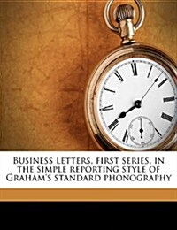 Business Letters, First Series, in the Simple Reporting Style of Grahams Standard Phonography (Paperback)