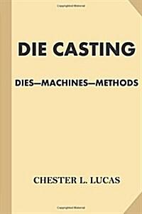 Die Casting: Dies - Machines - Methods (Paperback)
