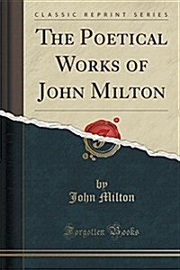The Poetical Works of John Milton (Classic Reprint) (Paperback)