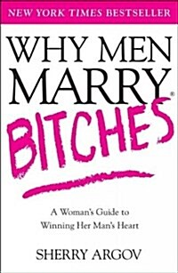 Why Men Marry Bitches: A Womans Guide to Winning Her Mans Heart (Paperback)