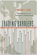 Trading Barriers: Immigration and the Remaking of Globalization (Paperback)