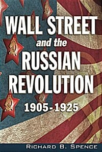 Wall Street and the Russian Revolution: 1905-1925 (Paperback)