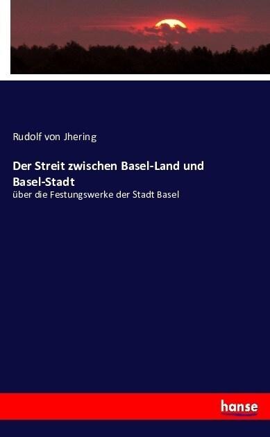 Der Streit zwischen Basel-Land und Basel-Stadt: ?er die Festungswerke der Stadt Basel (Paperback)