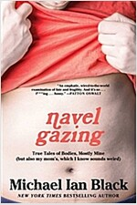 [중고] Navel Gazing: True Tales of Bodies, Mostly Mine (But Also My Mom's, Which I Know Sounds Weird) (Paperback)