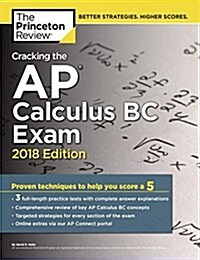 Cracking the AP Calculus BC Exam, 2018 Edition: Proven Techniques to Help You Score a 5 (Paperback)