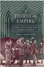 A Thirst for Empire: How Tea Shaped the Modern World (Hardcover)