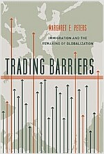 Trading Barriers: Immigration and the Remaking of Globalization (Hardcover)