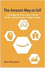 The Amazon Way on Iot: 10 Principles for Every Leader from the World's Leading Internet of Things Strategies (Paperback)