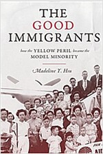 The Good Immigrants: How the Yellow Peril Became the Model Minority (Paperback)