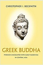 Greek Buddha: Pyrrho's Encounter with Early Buddhism in Central Asia (Paperback)